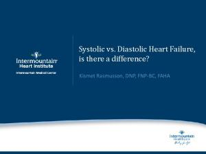 Systolic vs. Diastolic Heart Failure, is there a difference? Kismet Rasmusson, DNP, FNP-BC, FAHA