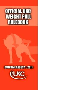 Table of Contents. Official UKC Rules and Regulations. Regulations Governing UKC Licensed Weight Pulls *Effective August 1, 2011