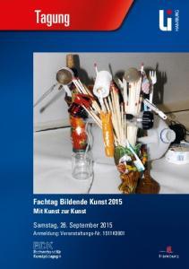 Tagung. Fachtag Bildende Kunst Mit Kunst zur Kunst. Samstag, 26. September Anmeldung: Veranstaltungs-Nr. 1511K9901