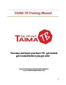 TAIMA TB Training Manual. You may not know you have TB - get tested, get treated before you get sick!