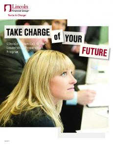 TAKE CHARGE. Lincoln Financial Group Leadership Preparation Program YOUR FUTURE