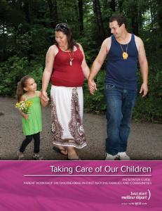 Taking Care of Our Children. Parent Workshop on Childrearing in First Nations Families and Communities