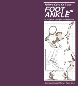 Taking Care Of Your. FOOT and ANKLE. A Physical Therapist s Perspective. American Physical Therapy Association