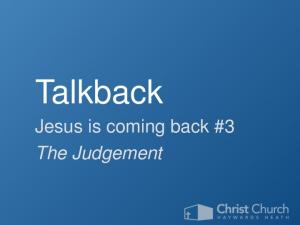 Talkback. Jesus is coming back #3 The Judgement