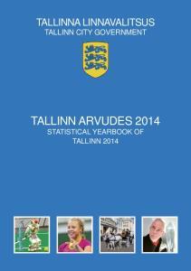 TALLINNA LINNAVALITSUS TALLINN CITY GOVERNMENT TALLINN ARVUDES 2014 STATISTICAL YEARBOOK OF TALLINN 2014