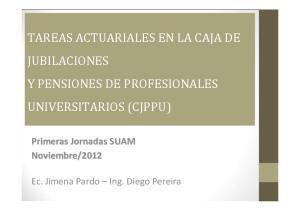 TAREAS ACTUARIALES EN LA CAJA DE JUBILACIONES Y PENSIONES DE PROFESIONALES UNIVERSITARIOS (CJPPU)