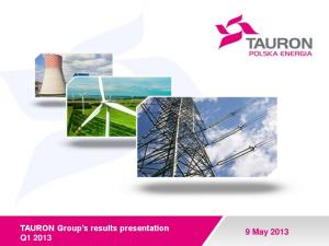 TAURON Group s results presentation Q1 2013