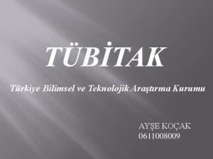 TÜBİTAK Türkiye Bilimsel ve Teknolojik Araştırma Kurumu