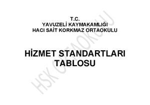 T.C. YAVUZELĠ KAYMAKAMLIĞI HACI SAĠT KORKMAZ ORTAOKULU HĠZMET STANDARTLARI TABLOSU