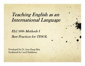 Teaching English as an International Language ELC 688: Methods I Best Practices for TESOL