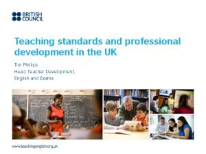 Teaching standards and professional development in the UK. Tim Phillips Head, Teacher Development, English and Exams