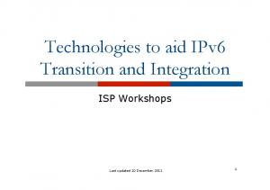 Technologies to aid IPv6 Transition and Integration
