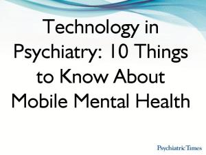 Technology in Psychiatry: 10 Things to Know About Mobile Mental Health