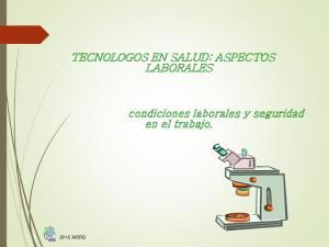 TECNOLOGOS EN SALUD: ASPECTOS LABORALES. condiciones laborales y seguridad en el trabajo. 2015, MERG