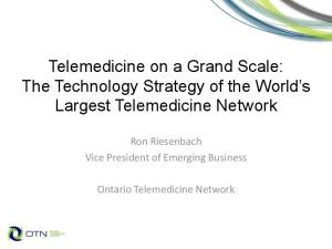 Telemedicine on a Grand Scale: The Technology Strategy of the World s Largest Telemedicine Network