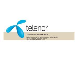 Telenor and TISPAN NGN. Judith Rossebø, ETSI TISPAN Security WG Chairman Senior Research Scientist, Telenor