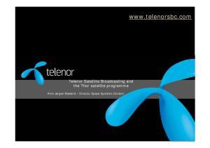 Telenor Satellite Broadcasting and the Thor satellite programme Arne Jørgen Mæland Director Space Systems Division