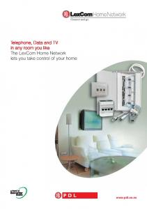 Telephone, Data and TV in any room you like The LexCom Home Network lets you take control of your home