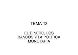 TEMA 13 EL DINERO, LOS BANCOS Y LA POLITICA MONETARIA