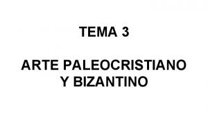 TEMA 3 ARTE PALEOCRISTIANO Y BIZANTINO