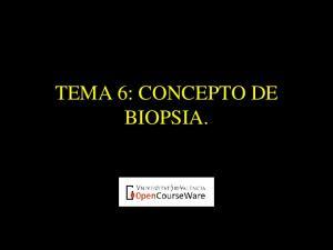 TEMA 6: CONCEPTO DE BIOPSIA