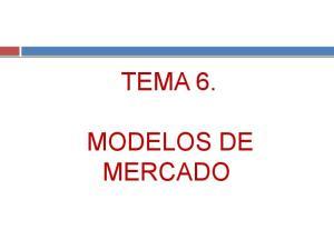 TEMA 6. MODELOS DE MERCADO