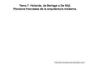 Tema 7. Holanda, de Berlage a De Stijl. Pioneros franceses de la arquitectura moderna