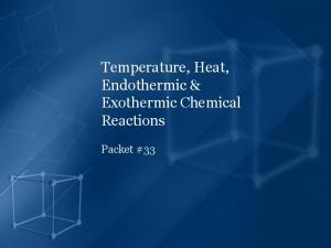 Temperature, Heat, Endothermic & Exothermic Chemical Reactions. Packet #33