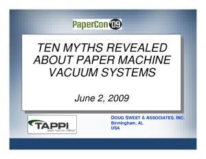 TEN MYTHS REVEALED ABOUT PAPER MACHINE VACUUM SYSTEMS. DOUG SWEET & ASSOCIATES, INC. Birmingham, AL USA