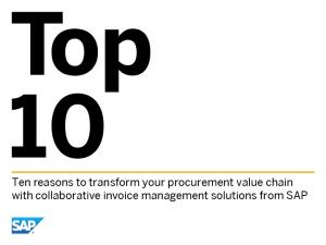 Ten reasons to transform your procurement value chain with collaborative invoice management solutions from SAP