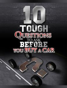 Ten Tough Questions To Ask BEFORE Your Buy A Car