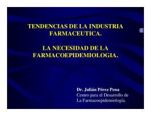 TENDENCIAS DE LA INDUSTRIA FARMACEUTICA. LA NECESIDAD DE LA FARMACOEPIDEMIOLOGIA