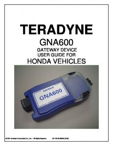 TERADYNE GNA600 GATEWAY DEVICE USER GUIDE FOR HONDA VEHICLES American Honda Motor Co., Inc. All Rights Reserved AST (0706)
