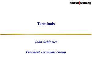 Terminals. John Schlosser. President Terminals Group