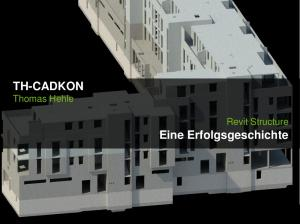 TH-CADKON. Eine Erfolgsgeschichte. Thomas Hehle. Revit Structure TH-CADKON. Revit Structure - Eine Erfolgsgeschichte
