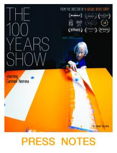 THE 100 YEARS SHOW PRESS NOTES. starring Carmen Herrera FROM THE DIRECTOR OF AI WEIWEI: NEVER SORRY. It s never too late