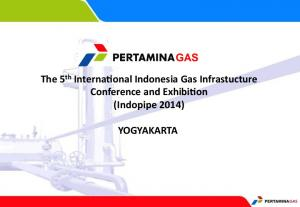 The 5 th Interna+onal Indonesia Gas Infrastucture Conference and Exhibi+on (Indopipe 2014) YOGYAKARTA