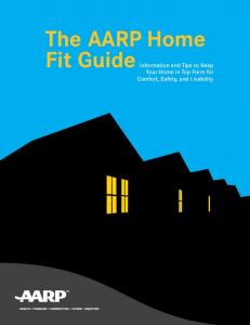 The AARP Home Fit Guide Information and Tips to Keep. Your Home in Top Form for Comfort, Safety, and Livability