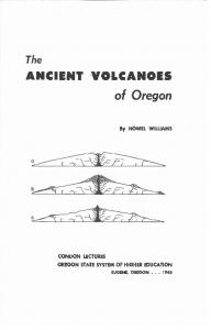 The ANCIENT VOLCANOES. of Oregon. By HOWEL WILLIAMS CON DON LECTURES OREGON STATE SYSTEM OF HIGHER EDUCATION EUGENE, OREGON