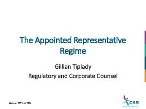 The Appointed Representative Regime. Gillian Tiplady Regulatory and Corporate Counsel