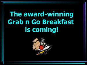 The award-winning Grab n Go Breakfast is coming!