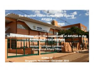 The Brazilian Health Surveillance Agency ANVISA. South South Cooperation: the experience of ANVISA in the Americas, Africa and Asia