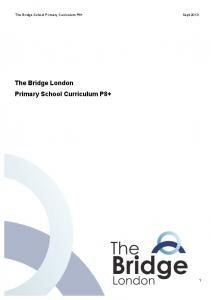 The Bridge School Primary Curriculum P8+ Sept The Bridge London Primary School Curriculum P8+
