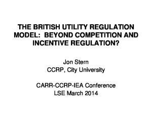 THE BRITISH UTILITY REGULATION MODEL: BEYOND COMPETITION AND INCENTIVE REGULATION?