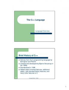 The C++ Language. Brief History of C++ Language Overview. ! Derives from the C programming language by Kernighan and Ritchie
