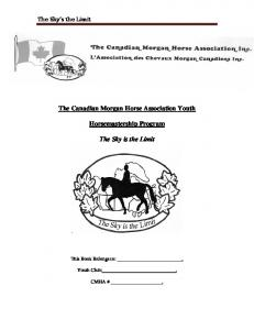 The Canadian Morgan Horse Association Youth. Horsemastership Program. The Sky is the Limit