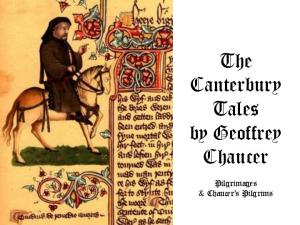 The Canterbury Tales by Geoffrey Chaucer. Pilgrimages & Chaucer s Pilgrims