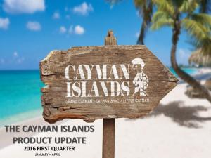 THE CAYMAN ISLANDS PRODUCT UPDATE 2016 FIRST QUARTER JANUARY APRIL