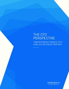 THE CFO PERSPECTIVE TRANSFORMING FINANCE INTO A VALUED BUSINESS PARTNER. White Paper