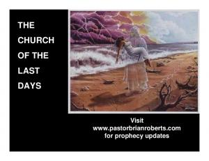THE CHURCH OF THE LAST DAYS. Visit  for prophecy updates